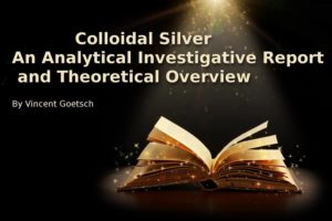 Colloidal Silver An Analytical Investigative Report and Theoretical Overview free ebook